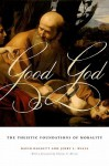 Good God: The Theistic Foundations of Morality - David Baggett, Jerry L. Walls