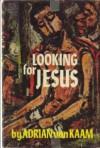 Looking for Jesus: Meditations on the Last Discourse of St. John - Adrian van Kaam