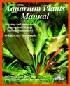 Aquarium Plants Manual (Complete Pet Owner's Manual) - Ines Scheurmann