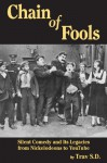 CHAIN OF FOOLS: SILENT COMEDY AND ITS LEGACIES, FROM NICKELODEONS TO YOUTUBE - Trav S.D.