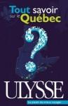 Tout savoir sur le Québec - Collectif