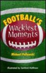 Football's Wackiest Moment - Michael Pellowski, Sanford Hoffman