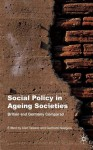 Social Policy in Ageing Societies: Britain and Germany Compared - Alan Walker, Gerhard Naegele
