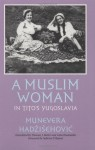 A Muslim Woman in Tito's Yugoslavia (Eugenia & Hugh M. Stewart '26 Series on Eastern Europe) - Munevera Hadzisehovic, Sabrina P. Ramet, Thomas Butler, Saba Risaluddin