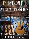 Tales From the Musical Trenches: A Collection of Short Stories By C.B. Heinemann - C.B. Heinemann
