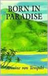 Born in Paradise - Armine Von Tempski