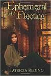 Ephemeral and Fleeting - Patricia Reding