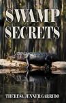Swamp Secrets - Theresa Jenner Garrido