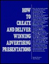 How to Create and Deliver Winning Advertising Presentations - Sandra Moriarty, Tom Duncan