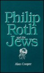 Philip Roth and the Jews - Alan Cooper