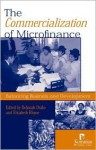 The Commercialization of Microfinance: Balancing Business and Development - Deborah Drake