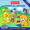 Fisher-Price: Shapes All Around!: Circles, Squares & More! - Jodi Huelin, Lyn Fletcher