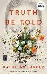 Truth Be Told: A Novel - Kathleen L. Barber