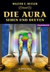 Die Aura - Sehen und Deuten (German Edition) - Walter E. Butler, Dolores Ashcroft-Nowicki