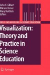 Visualization: Theory And Practice In Science Education (Models And Modeling In Science Education) - John Gilbert