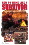 How to Think Like a Survivor: A Guide for Wilderness Emergencies - Tom Watson