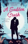 A Sudden Crush - Camilla Isley