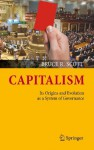 Capitalism: Its Origins and Evolution as a System of Governance - Bruce R. Scott