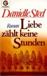 Liebe zählt keine Stunden : Roman - Danielle Steel, Dagmar Hartmann