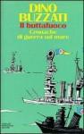 Il Buttafuoco: Cronache Di Guerra Sul Mare - Dino Buzzati