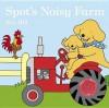 Spot's Noisy Farm. Eric Hill - Eric Hill