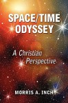 Space/Time Odyssey, a Christian Perspective - Morris A. Inch