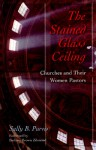 Stained-Glass Ceiling: Churches and Their Women Pastors - Sally B. Purvis