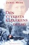 Den yttersta kärlekens gulag - James Meek, John Swedenmark