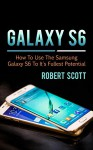 Galaxy S6: How to use Samsung Galaxy S6 To It's Fullest Potential - Robert Scott