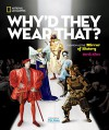 Why'd They Wear That?: Fashion as the Mirror of History - Sarah Albee, Timothy Gunn