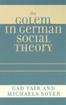 The Golem in German Social Theory - Gad Yair, Michaela Soyer