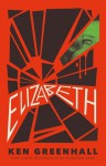 Elizabeth: A Novel of the Unnatural - Ken Greenhall, Jessica Hamilton, Jonathan Janz