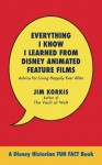 Everything I Know I Learned from Disney Animated Feature Films: Advice for Living Happily After - Jim Korkis, Bob McLain