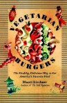 Vegetarian Burgers: The Healthy, Delicious Way to Eat America's Favorite Food - Bharti Kirchner