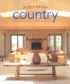 Country: From Simple, Elegant Interiors to Pastoral and Rustic Homes: From Traditional American to Rustic French and Modern Scandinavian - The Complete Guide to Style - Judith H. Miller