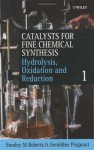Catalysts for Fine Chemical Synthesis, Hydrolysis, Oxidation and Reduction: Volume 1 (Catalysts For Fine Chemicals Synthesis) - Stanley M. Roberts, Geraldine Poignant