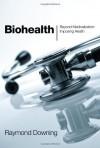Biohealth: Beyond Medicalization: Imposing Health - Raymond Downing