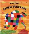 Elmer Takes Off - David McKee