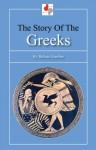 The Story of the Greeks (Illustrated) - Helene Guerber, J. Daniel Cureton
