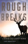 Rough Breaks: A Wyoming High Country Memoir - Laurie Wagner Buyer