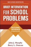 Brief Intervention for School Problems, Second Edition: Outcome-Informed Strategies (The Guilford School Practitioner Series) - John J. Murphy, Barry L. Duncan