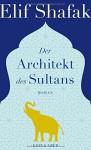 Der Architekt des Sultans - Elif Shafak