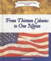 From Thirteen Colonies to One Nation - John Micklos Jr.