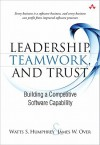 Leadership, Teamwork, and Trust: Building a Competitive Software Capability - Watts S. Humphrey, James W. Over