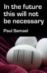 In the Future This Will Not Be Necessary - Paul Samael