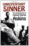 Unrepentant Sinner: The Autobiography Of Col. Charles Askins - Charles Askins
