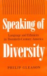 Speaking of Diversity: Language and Ethnicity in Twentieth-Century America - Philip Gleason