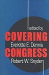 Covering Congress - Everette E. Dennis
