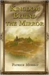 Kingdom Behind the Mirror - Patrick Murray