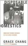 Disposable Domestics: Immigrant Women Workers in the Global Economy First Pritning Highl edition by Chang, Grace published by South End Press Paperback - aa
